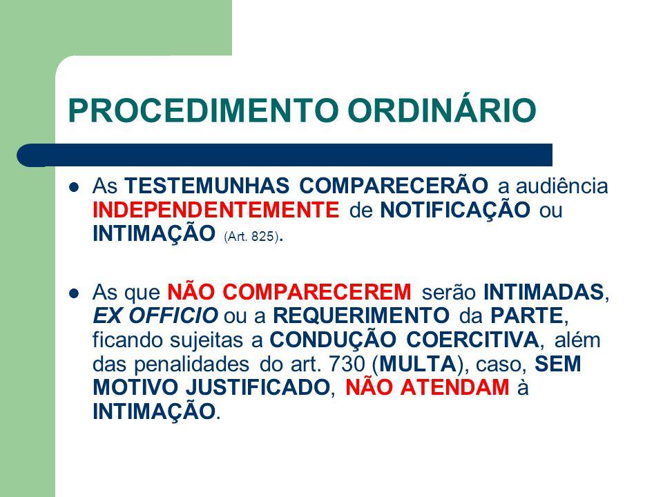 PROCEDIMENTO ORDINÁRIO As TESTEMUNHAS COMPARECERÃO a audiência INDEPENDENTEMENTE de NOTIFICAÇÃO ou INTIMAÇÃO (Art.