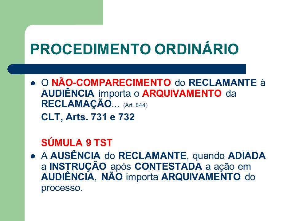 PROCEDIMENTO ORDINÁRIO O NÃO-COMPARECIMENTO do RECLAMANTE à AUDIÊNCIA importa o ARQUIVAMENTO da RECLAMAÇÃO...