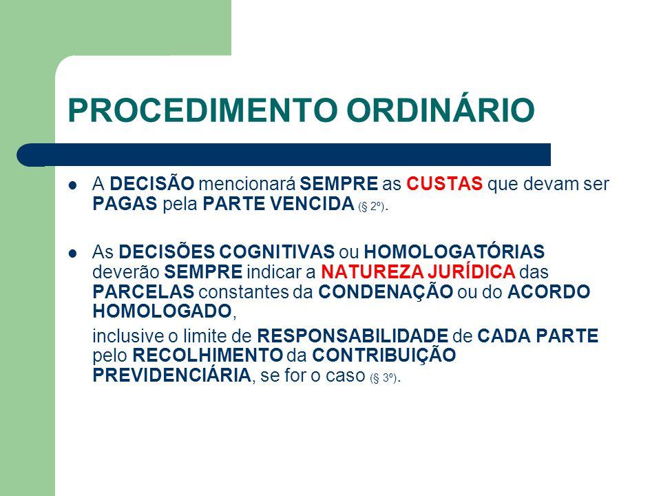 PROCEDIMENTO ORDINÁRIO A DECISÃO mencionará SEMPRE as CUSTAS que devam ser PAGAS pela PARTE VENCIDA (§ 2º).