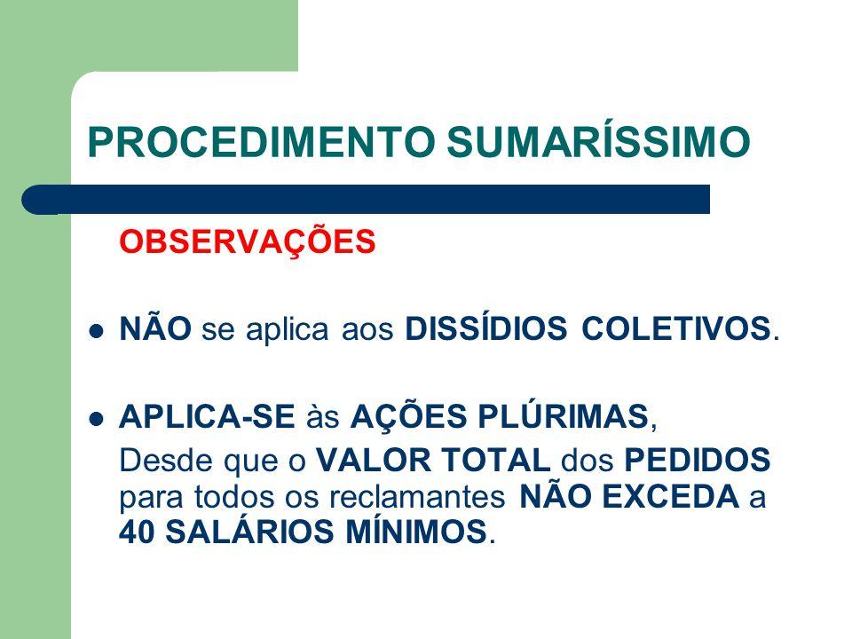 PROCEDIMENTO SUMARÍSSIMO OBSERVAÇÕES NÃO se aplica aos DISSÍDIOS COLETIVOS.