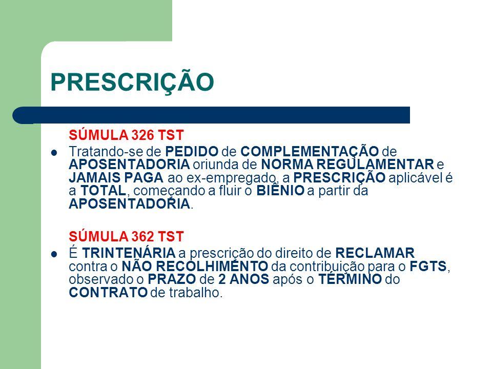 PRESCRIÇÃO SÚMULA 326 TST Tratando-se de PEDIDO de COMPLEMENTAÇÃO de APOSENTADORIA oriunda de NORMA REGULAMENTAR e JAMAIS PAGA ao ex-empregado, a PRESCRIÇÃO aplicável é a TOTAL, começando a fluir o BIÊNIO a partir da APOSENTADORIA.