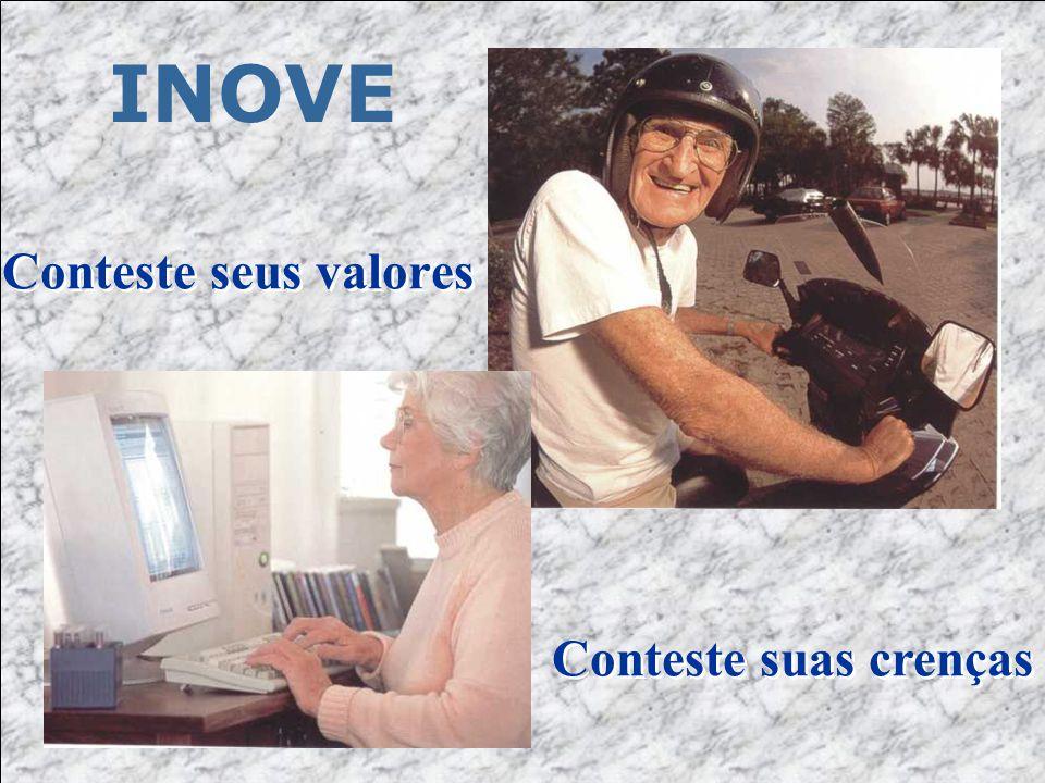 Conteste seus valores Conteste seus valores INOVE Conteste suas crenças... Conteste suas crenças...
