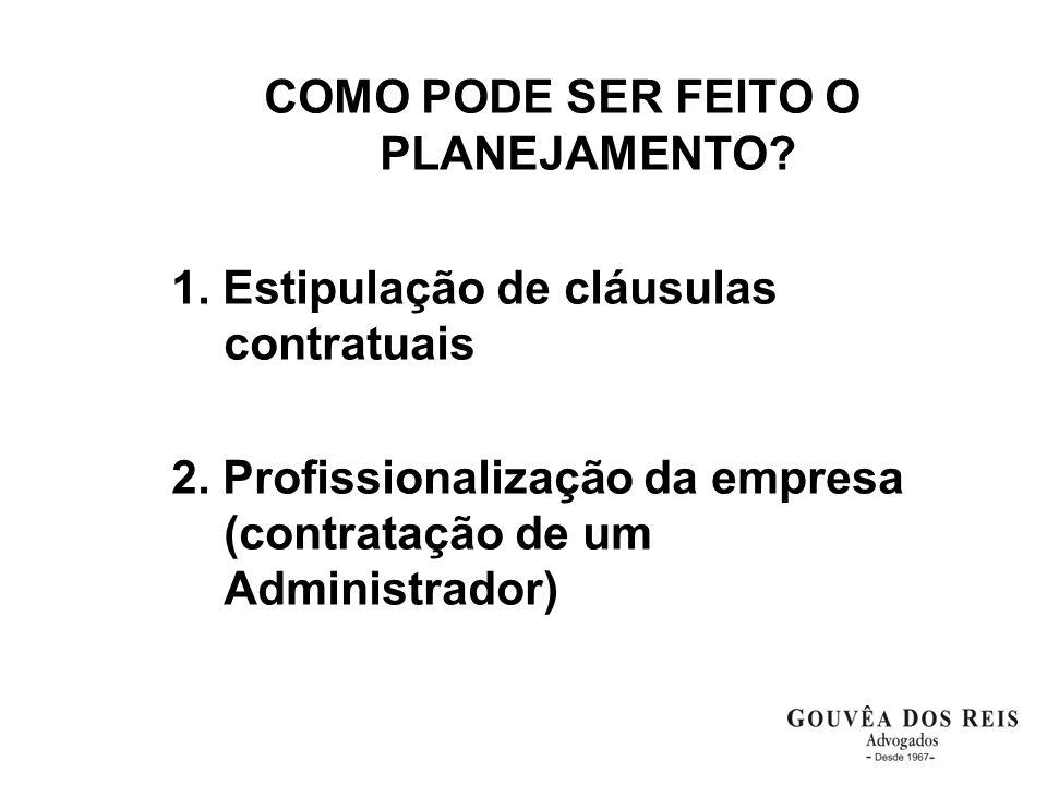 COMO PODE SER FEITO O PLANEJAMENTO? 1. Estipulação de cláusulas contratuais 2. Profissionalização da empresa (contratação de um Administrador)