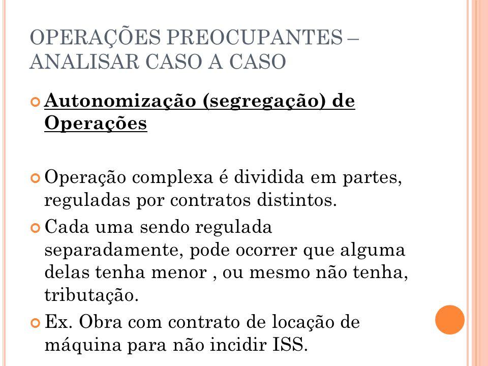 OPERAÇÕES PREOCUPANTES – ANALISAR CASO A CASO Autonomização (segregação) de Operações Operação complexa é dividida em partes, reguladas por contratos