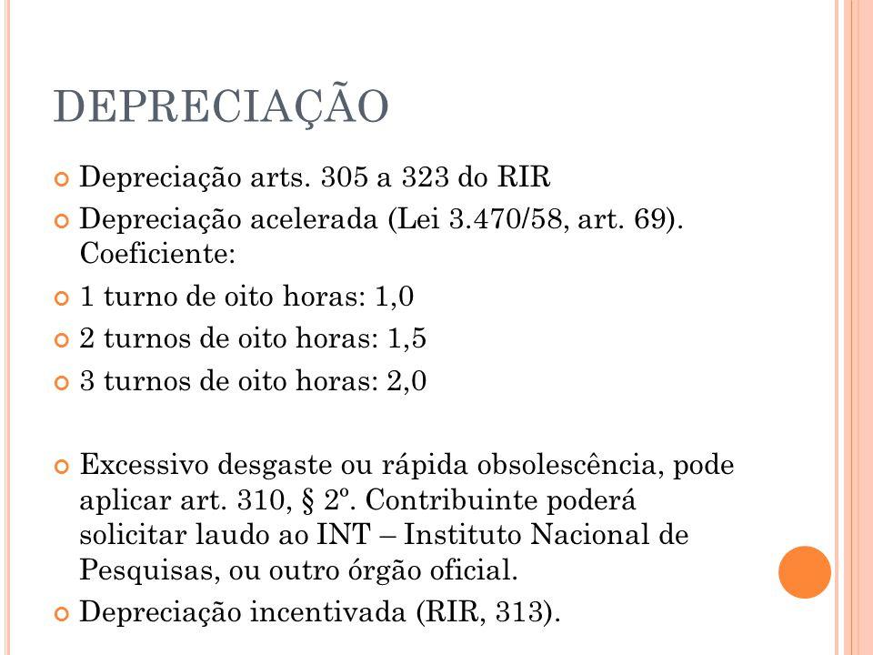 DEPRECIAÇÃO Depreciação arts. 305 a 323 do RIR Depreciação acelerada (Lei 3.470/58, art. 69). Coeficiente: 1 turno de oito horas: 1,0 2 turnos de oito