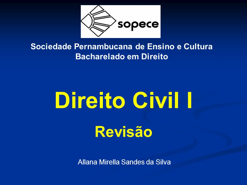Sociedade Pernambucana de Ensino e Cultura Bacharelado em Direito Direito Civil I Revisão Allana Mirella Sandes da Silva