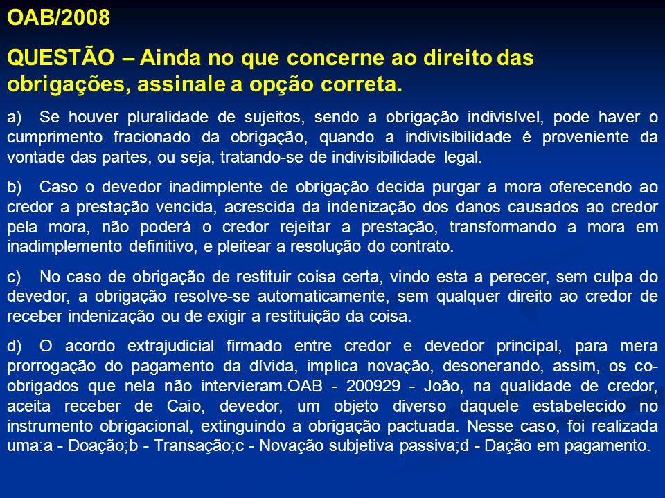OAB/2008 QUESTÃO – Ainda no que concerne ao direito das obrigações, assinale a opção correta.