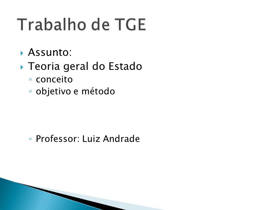 Assunto: Teoria geral do Estado conceito objetivo e método Professor: Luiz Andrade