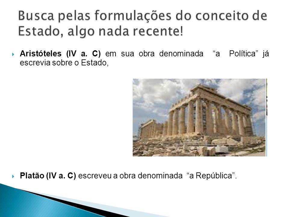 Aristóteles (IV a. C) em sua obra denominada a Política já escrevia sobre o Estado, Platão (IV a. C) escreveu a obra denominada a República.
