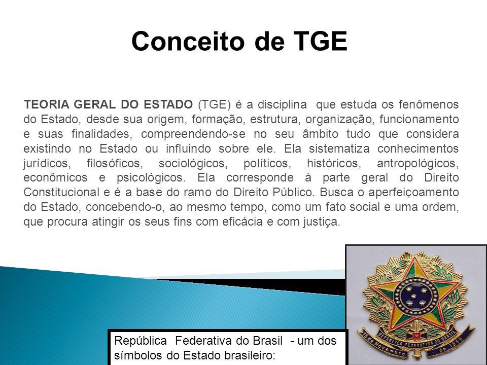 TEORIA GERAL DO ESTADO (TGE) é a disciplina que estuda os fenômenos do Estado, desde sua origem, formação, estrutura, organização, funcionamento e sua