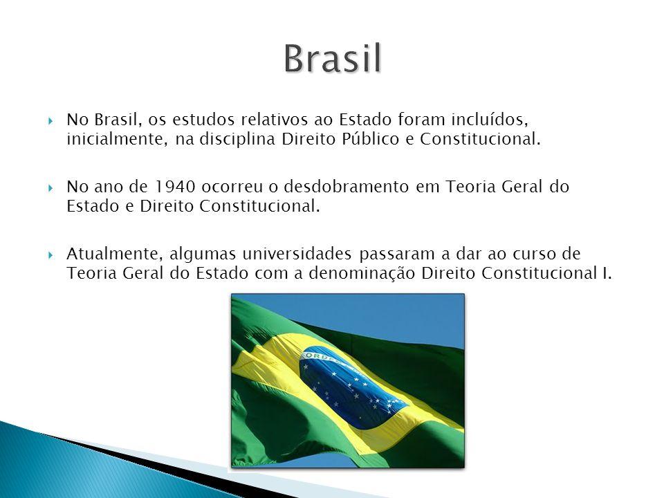 No Brasil, os estudos relativos ao Estado foram incluídos, inicialmente, na disciplina Direito Público e Constitucional. No ano de 1940 ocorreu o desd