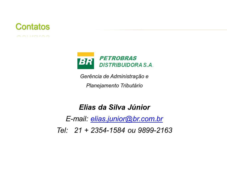 Gerência de Administração e Planejamento Tributário Elias da Silva Júnior E-mail: elias.junior@br.com.brelias.junior@br.com.br Tel: 21 + 2354-1584 ou
