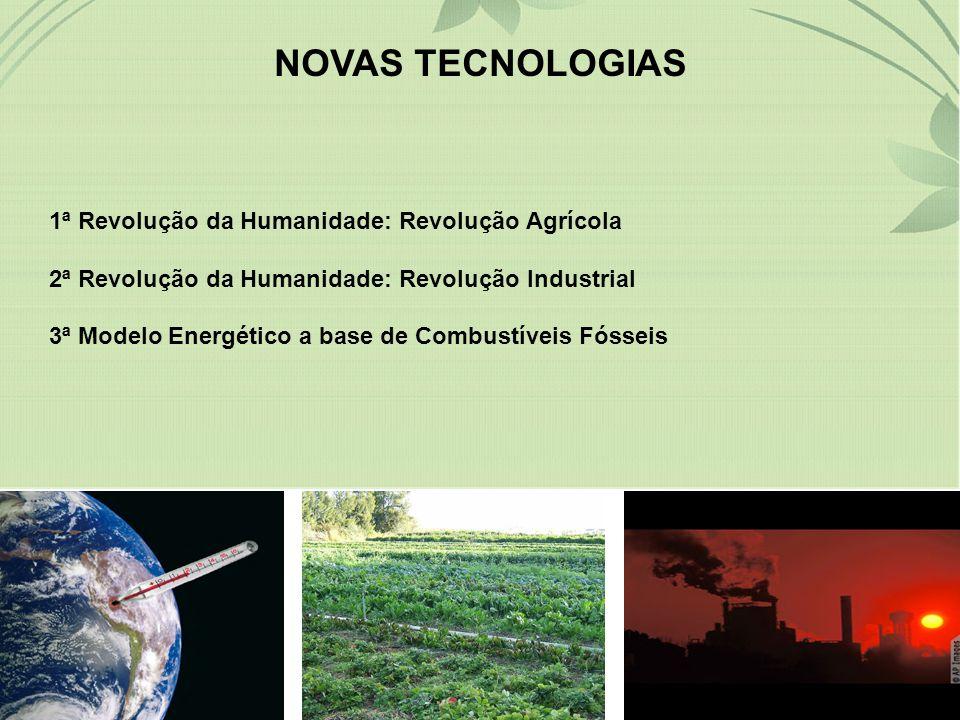 NOVAS TECNOLOGIAS 1ª Revolução da Humanidade: Revolução Agrícola 2ª Revolução da Humanidade: Revolução Industrial 3ª Modelo Energético a base de Combu