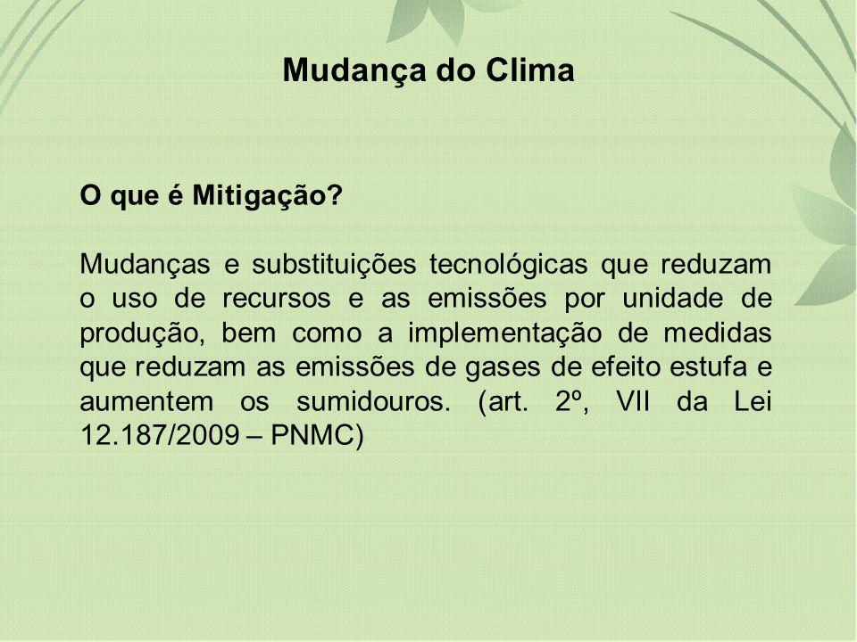O que é Mitigação? Mudanças e substituições tecnológicas que reduzam o uso de recursos e as emissões por unidade de produção, bem como a implementação