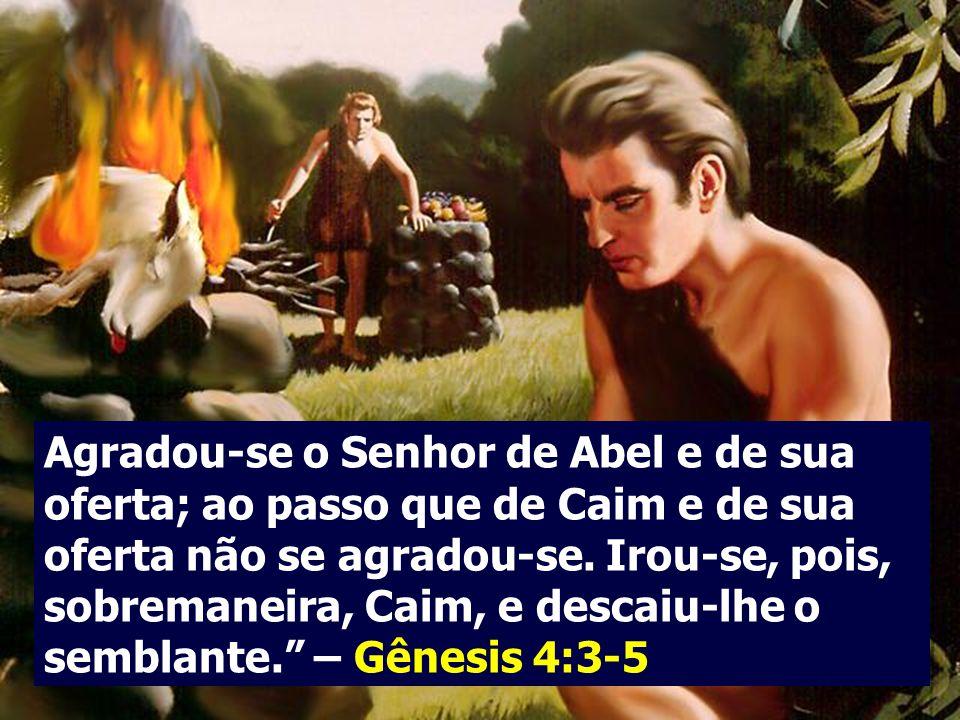 Aconteceu que no fim de uns tempos trouxe Caim do fruto da terra uma oferta ao Senhor. Abel, por sua vez, trouxe das primícias do seu rebanho e da gor