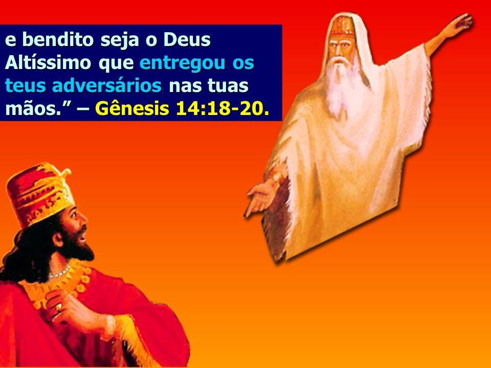 Melquisedeque, rei de Salém, trouxe pão e vinho: era sacerdote do Deus Altíssimo; abên ç oou ele a Abrão pelo Deus altíssimo; que possui os céus e a T