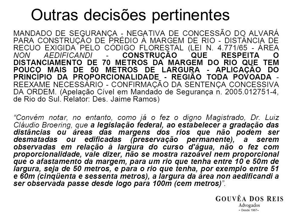 Outras decisões pertinentes MANDADO DE SEGURANÇA - NEGATIVA DE CONCESSÃO DO ALVARÁ PARA CONSTRUÇÃO DE PRÉDIO À MARGEM DE RIO - DISTÂNCIA DE RECUO EXIGIDA PELO CÓDIGO FLORESTAL (LEI N.