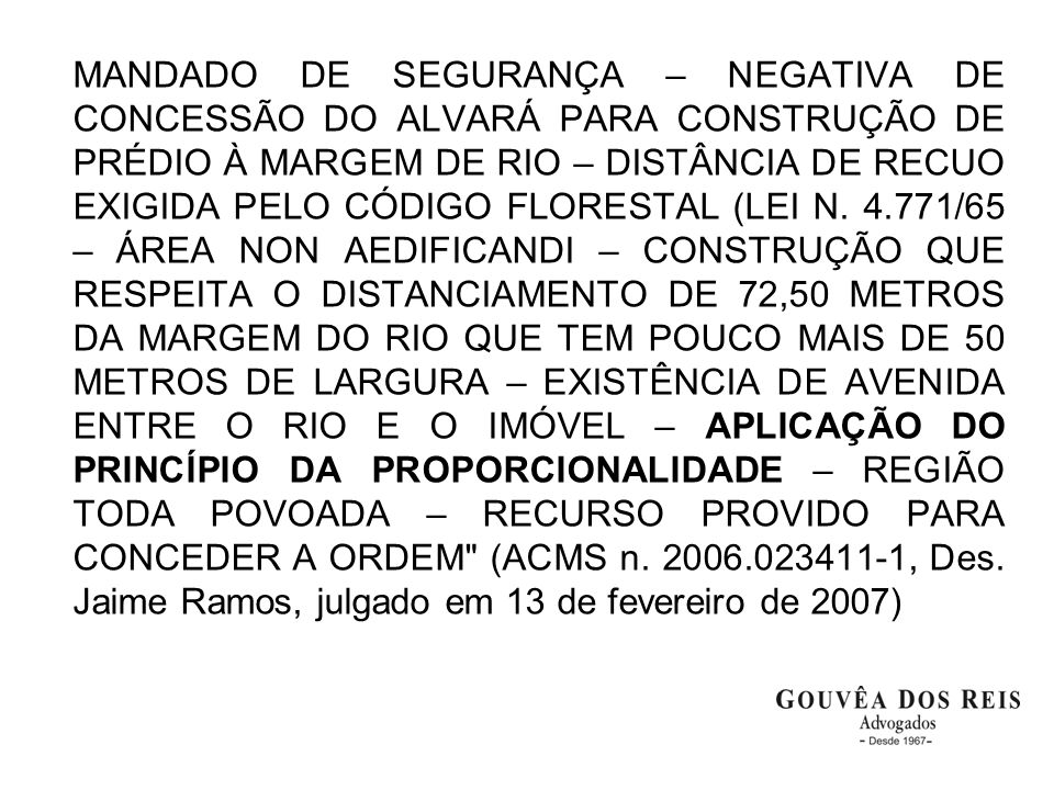 MANDADO DE SEGURANÇA – NEGATIVA DE CONCESSÃO DO ALVARÁ PARA CONSTRUÇÃO DE PRÉDIO À MARGEM DE RIO – DISTÂNCIA DE RECUO EXIGIDA PELO CÓDIGO FLORESTAL (LEI N.