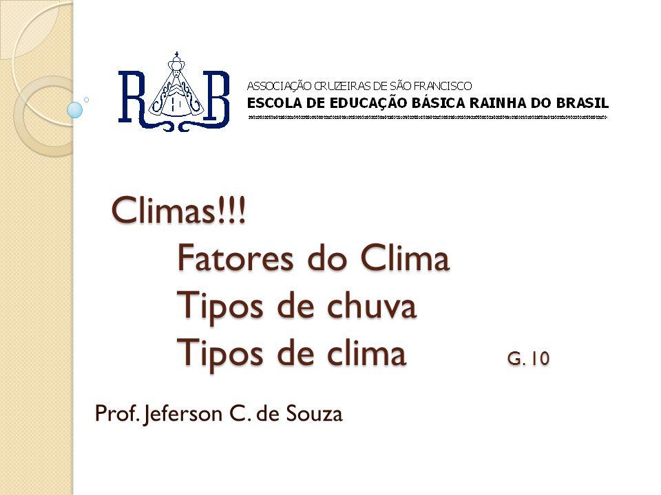 Climas!!! Fatores do Clima Tipos de chuva Tipos de clima G. 10 Prof. Jeferson C. de Souza