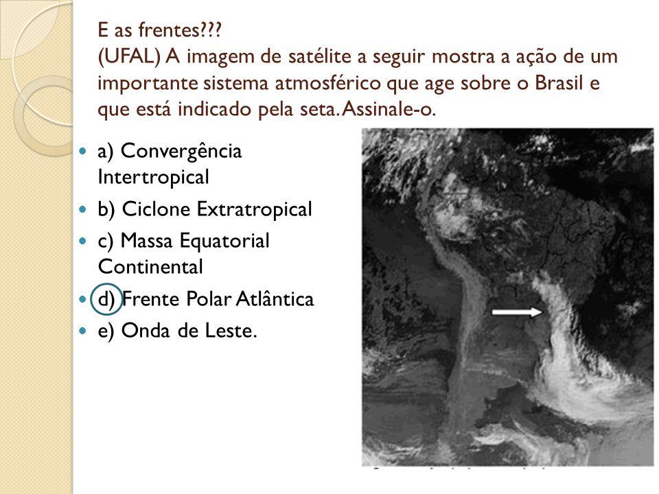 E as frentes??? (UFAL) A imagem de satélite a seguir mostra a ação de um importante sistema atmosférico que age sobre o Brasil e que está indicado pel