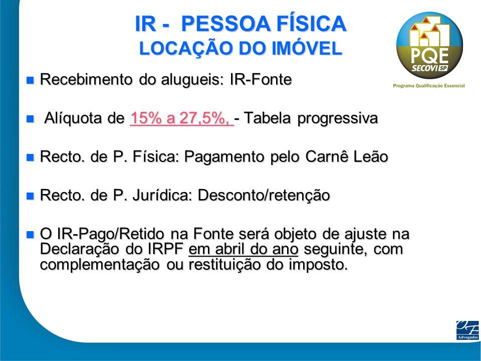 10 IR - PESSOA FÍSICA LOCAÇÃO DO IMÓVEL Recebimento do alugueis: IR-Fonte Recebimento do alugueis: IR-Fonte Alíquota de 15% a 27,5%, - Tabela progress
