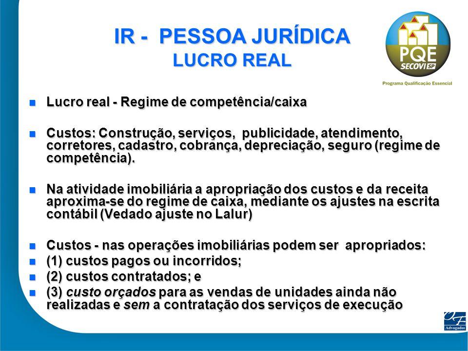 23 IR - PESSOA JURÍDICA LUCRO REAL Lucro real - Regime de competência/caixa Lucro real - Regime de competência/caixa Custos: Construção, serviços, pub