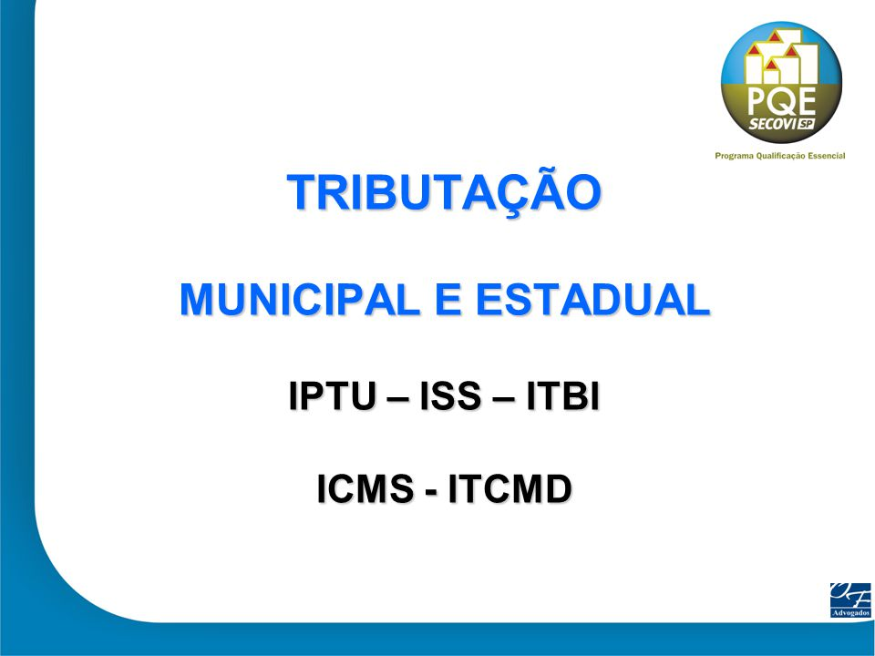 25 TRIBUTAÇÃO MUNICIPAL E ESTADUAL IPTU – ISS – ITBI ICMS - ITCMD