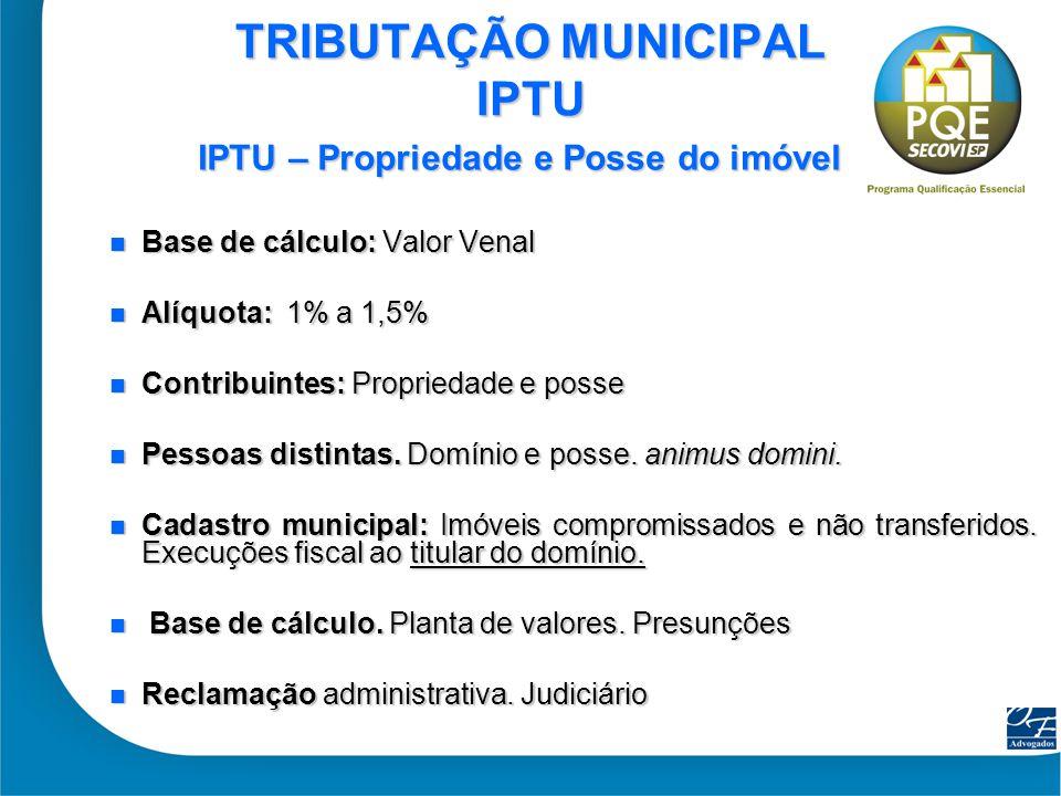29 TRIBUTAÇÃO MUNICIPAL IPTU Base de cálculo: Valor Venal Base de cálculo: Valor Venal Alíquota: 1% a 1,5% Alíquota: 1% a 1,5% Contribuintes: Propried