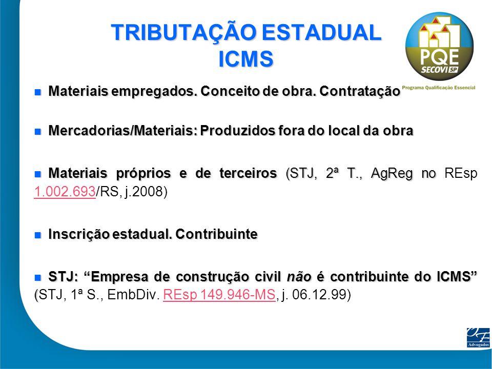 34 TRIBUTAÇÃO ESTADUAL ICMS Materiais empregados. Conceito de obra. Contratação Materiais empregados. Conceito de obra. Contratação Mercadorias/Materi