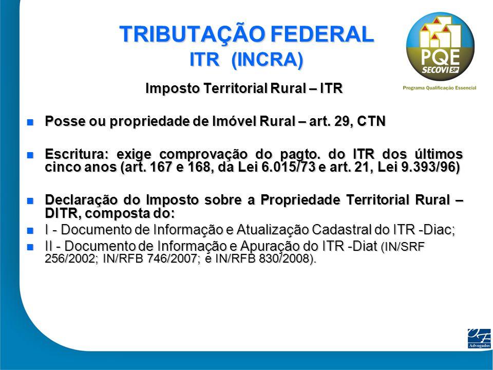 37 TRIBUTAÇÃO FEDERAL ITR (INCRA) Imposto Territorial Rural – ITR Posse ou propriedade de Imóvel Rural – art. 29, CTN Posse ou propriedade de Imóvel R