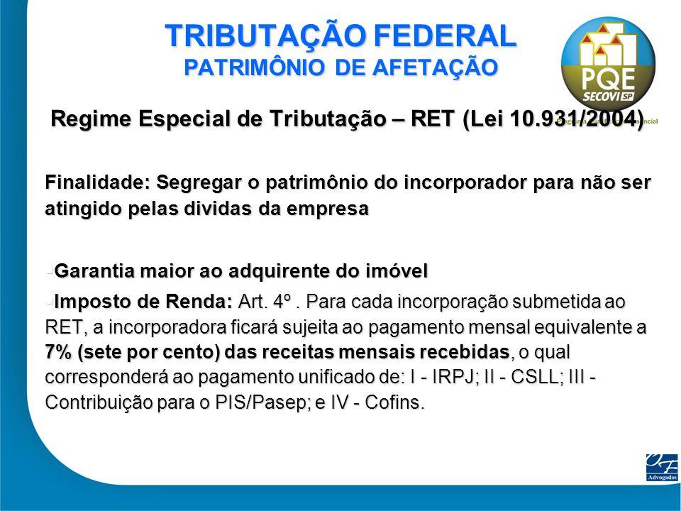 38 TRIBUTAÇÃO FEDERAL PATRIMÔNIO DE AFETAÇÃO Regime Especial de Tributação – RET (Lei 10.931/2004) Finalidade: Segregar o patrimônio do incorporador p