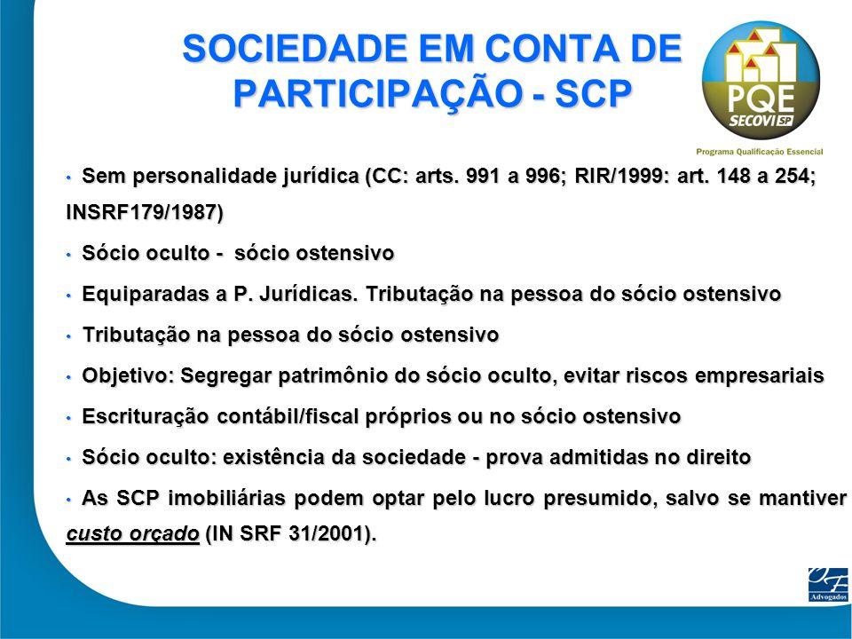 40 SOCIEDADE EM CONTA DE PARTICIPAÇÃO - SCP Sem personalidade jurídica (CC: arts. 991 a 996; RIR/1999: art. 148 a 254; INSRF179/1987) Sem personalidad
