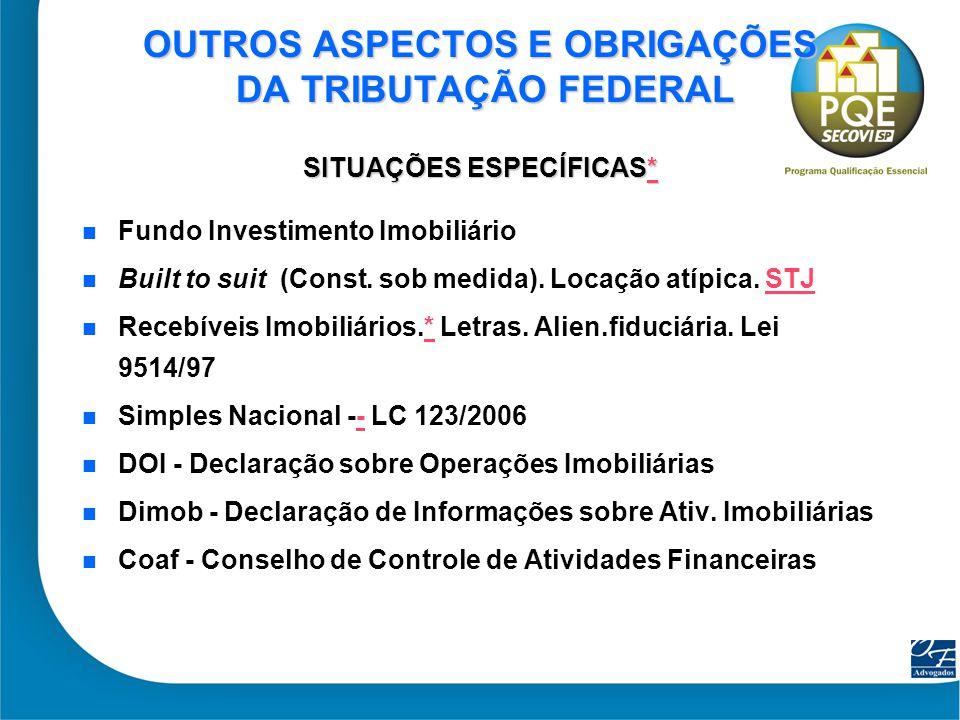 41 OUTROS ASPECTOS E OBRIGAÇÕES DA TRIBUTAÇÃO FEDERAL SITUAÇÕES ESPECÍFICAS* * Fundo Investimento Imobiliário Built to suit (Const. sob medida). Locaç