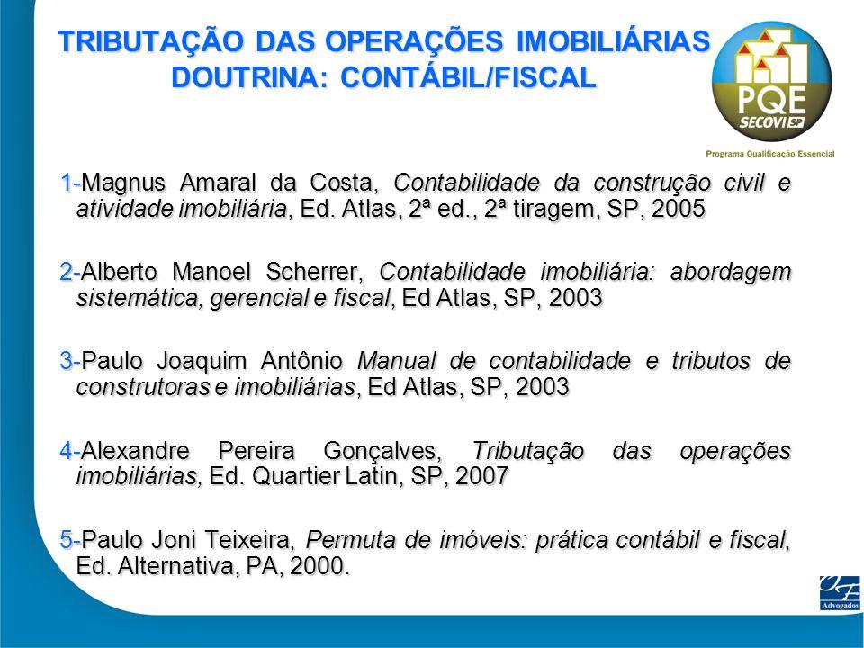 43 TRIBUTAÇÃO DAS OPERAÇÕES IMOBILIÁRIAS DOUTRINA: CONTÁBIL/FISCAL 1-Magnus Amaral da Costa, Contabilidade da construção civil e atividade imobiliária