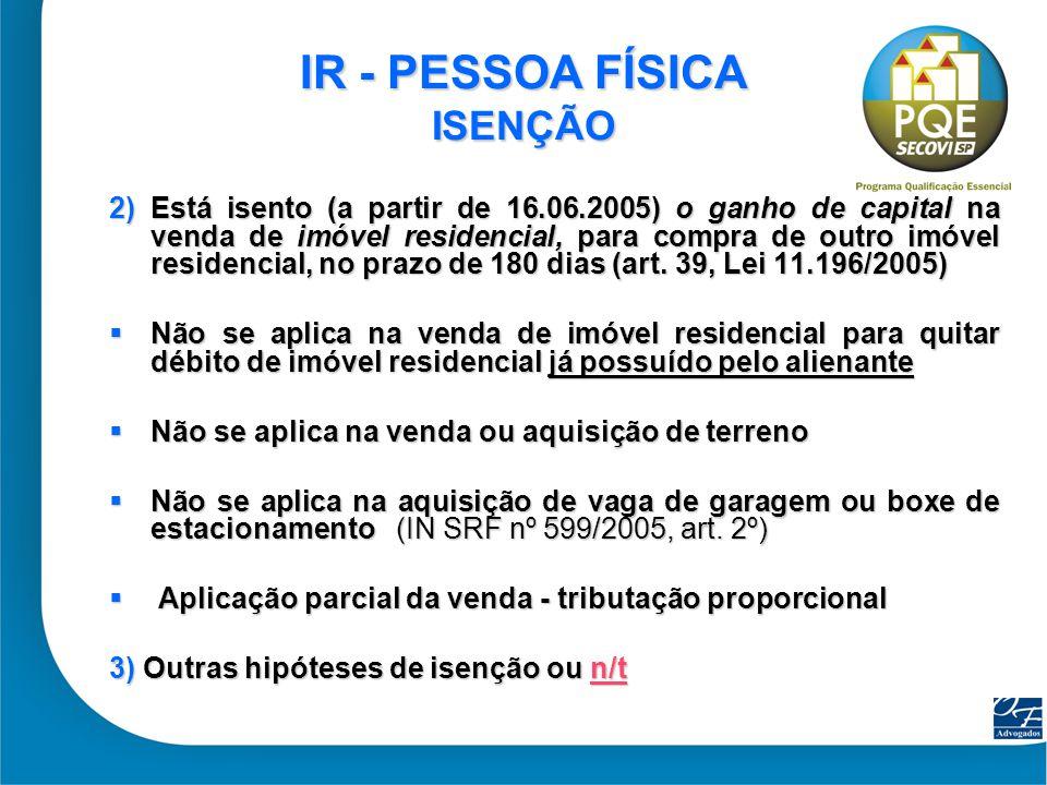 5 IR - PESSOA FÍSICA ISENÇÃO 2) Está isento (a partir de 16.06.2005) o ganho de capital na venda de imóvel residencial, para compra de outro imóvel re