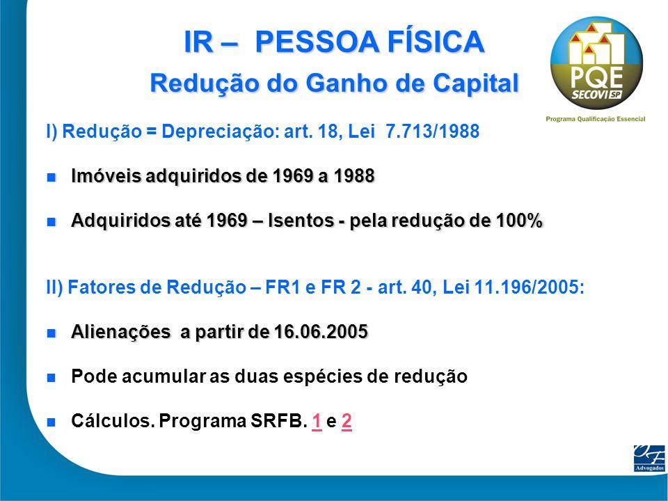 7 IR – PESSOA FÍSICA Redução do Ganho de Capital I) Redução = Depreciação: art. 18, Lei 7.713/1988 Imóveis adquiridos de 1969 a 1988 Imóveis adquirido