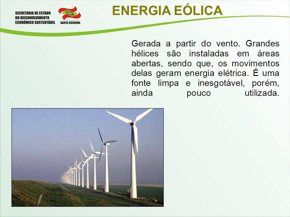 ENERGIA EÓLICA Gerada a partir do vento. Grandes hélices são instaladas em áreas abertas, sendo que, os movimentos delas geram energia elétrica. É uma