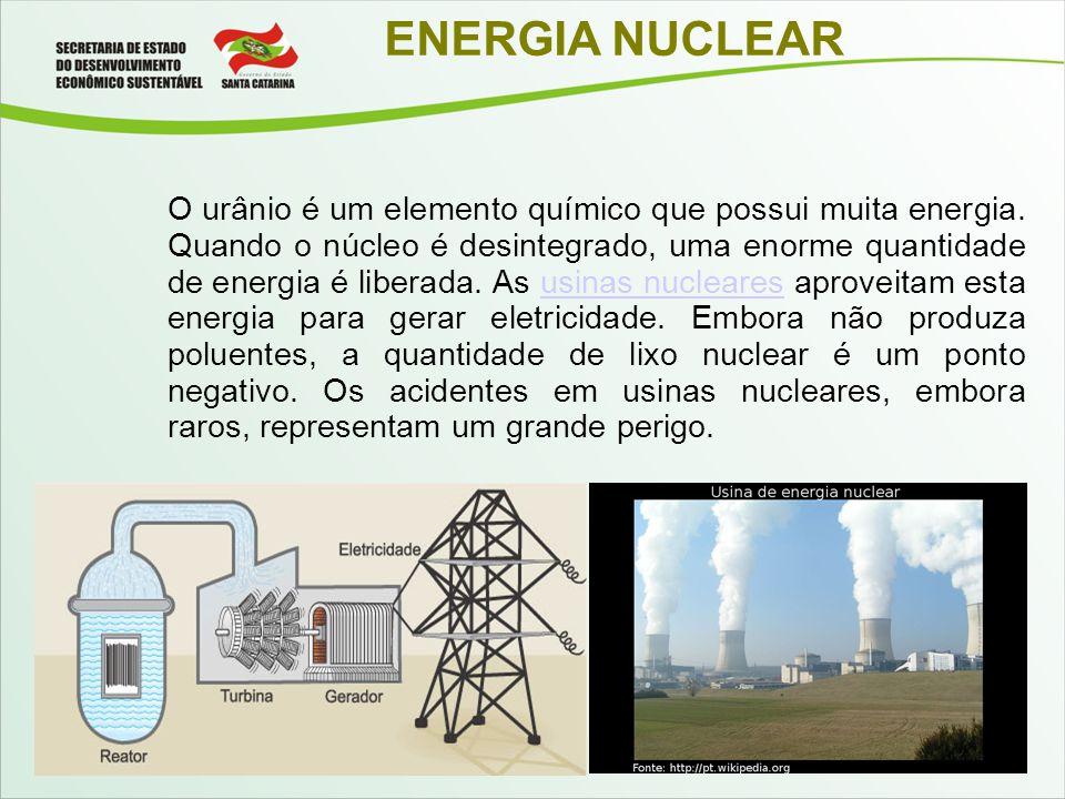 ENERGIA NUCLEAR O urânio é um elemento químico que possui muita energia. Quando o núcleo é desintegrado, uma enorme quantidade de energia é liberada.