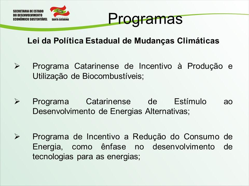 Programas Lei da Política Estadual de Mudanças Climáticas Programa Catarinense de Incentivo à Produção e Utilização de Biocombustíveis; Programa Catar