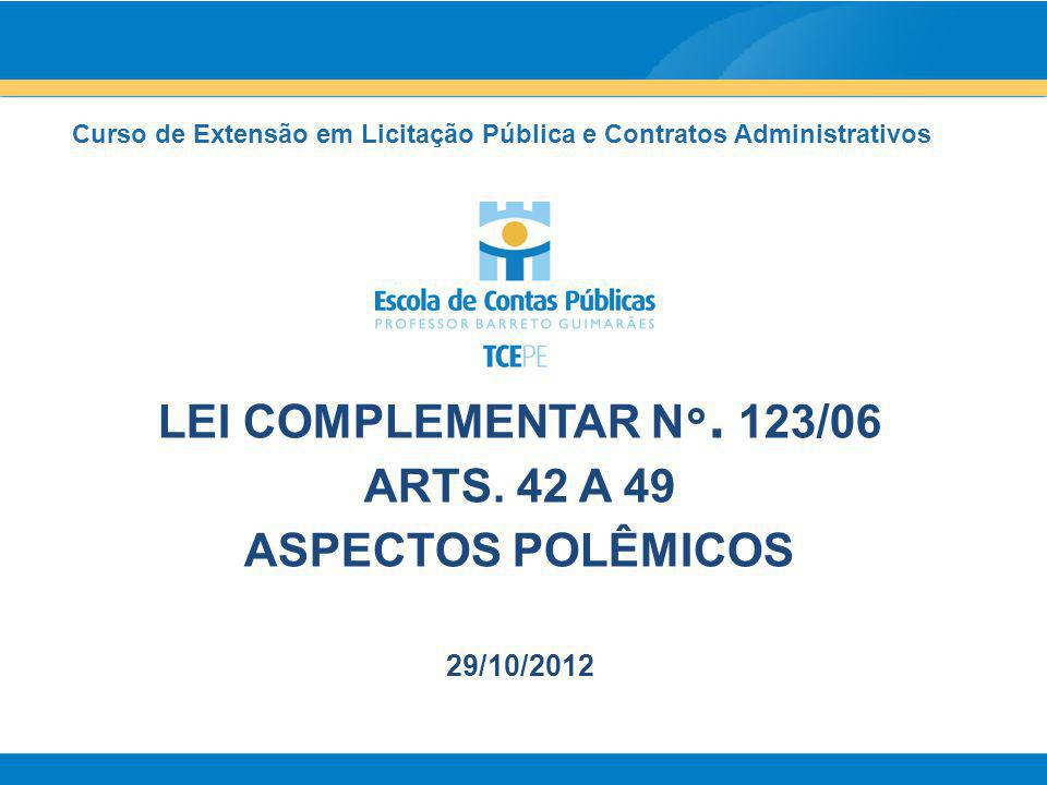 Curso de Extensão em Licitação Pública e Contratos Administrativos LEI COMPLEMENTAR N °. 123/06 ARTS. 42 A 49 ASPECTOS POLÊMICOS 29/10/2012