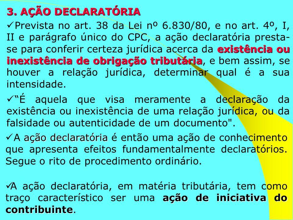 3. AÇÃO DECLARATÓRIA existência ou inexistência de obrigação tributária Prevista no art. 38 da Lei nº 6.830/80, e no art. 4º, I, II e parágrafo único