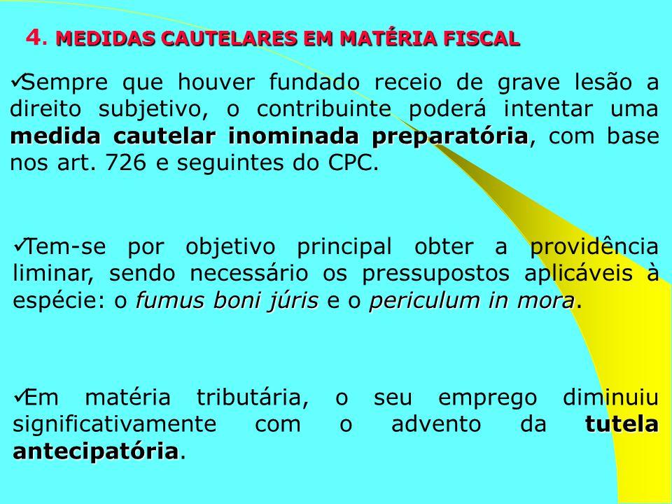 MEDIDAS CAUTELARES EM MATÉRIA FISCAL 4. MEDIDAS CAUTELARES EM MATÉRIA FISCAL medida cautelar inominada preparatória Sempre que houver fundado receio d