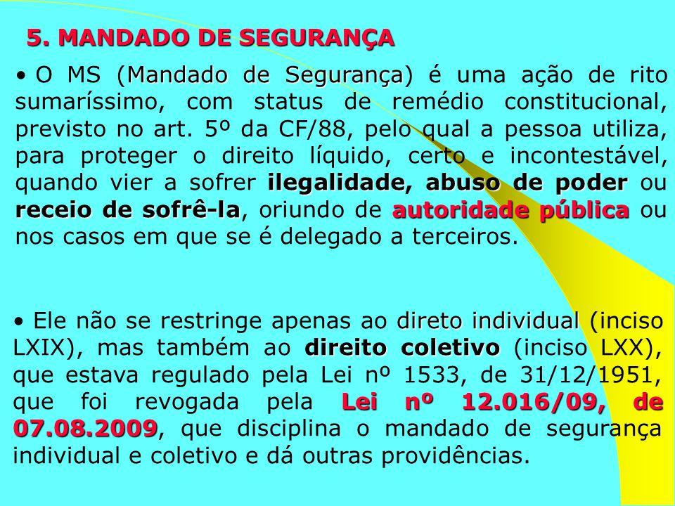 5. MANDADO DE SEGURANÇA Mandado de Segurança ilegalidadeabuso de poder receio de sofrê-laautoridade pública O MS (Mandado de Segurança) é uma ação de