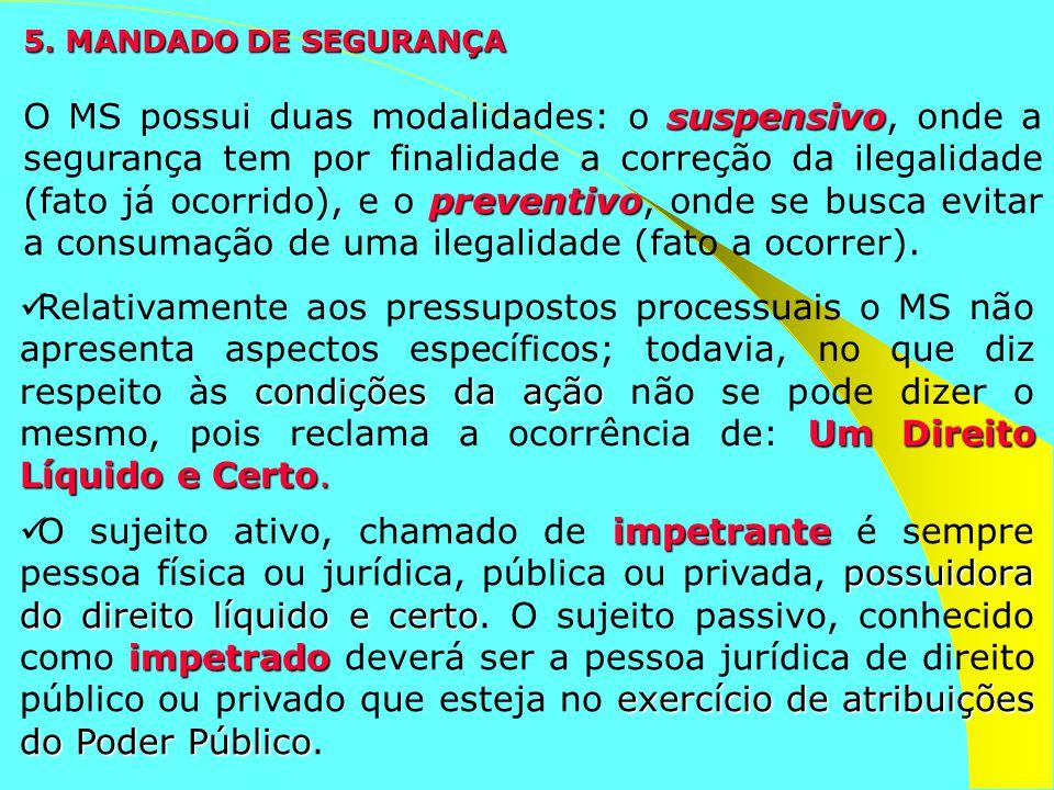 5. MANDADO DE SEGURANÇA suspensivo preventivo O MS possui duas modalidades: o suspensivo, onde a segurança tem por finalidade a correção da ilegalidad