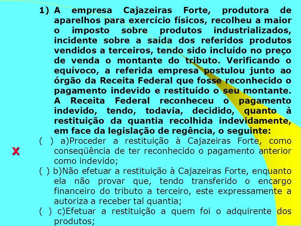 1)A empresa Cajazeiras Forte, produtora de aparelhos para exercício físicos, recolheu a maior o imposto sobre produtos industrializados, incidente sob