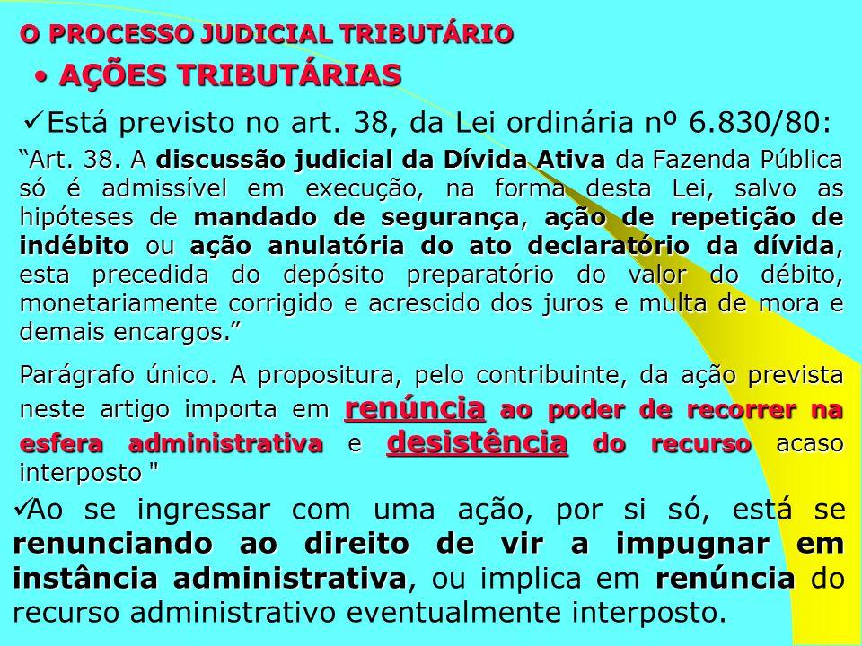 AÇÕES TRIBUTÁRIAS AÇÕES TRIBUTÁRIAS Art. 38. A discussão judicial da Dívida Ativa da Fazenda Pública só é admissível em execução, na forma desta Lei,