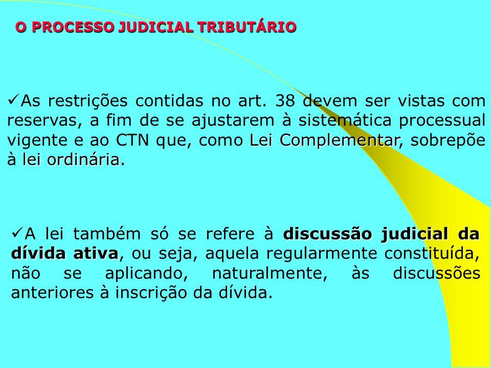 O PROCESSO JUDICIAL TRIBUTÁRIO discussão judicial da dívida ativa A lei também só se refere à discussão judicial da dívida ativa, ou seja, aquela regu