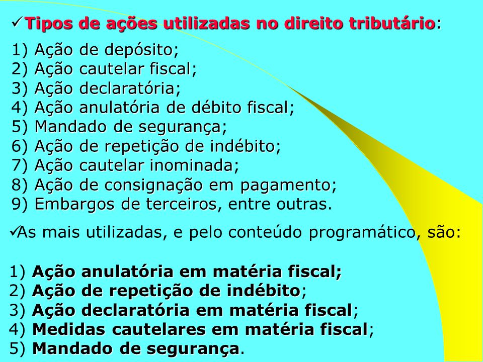 Ação de depósito 1) Ação de depósito; Ação cautelar fiscal 2) Ação cautelar fiscal; Ação declaratória 3) Ação declaratória; Ação anulatória de débito