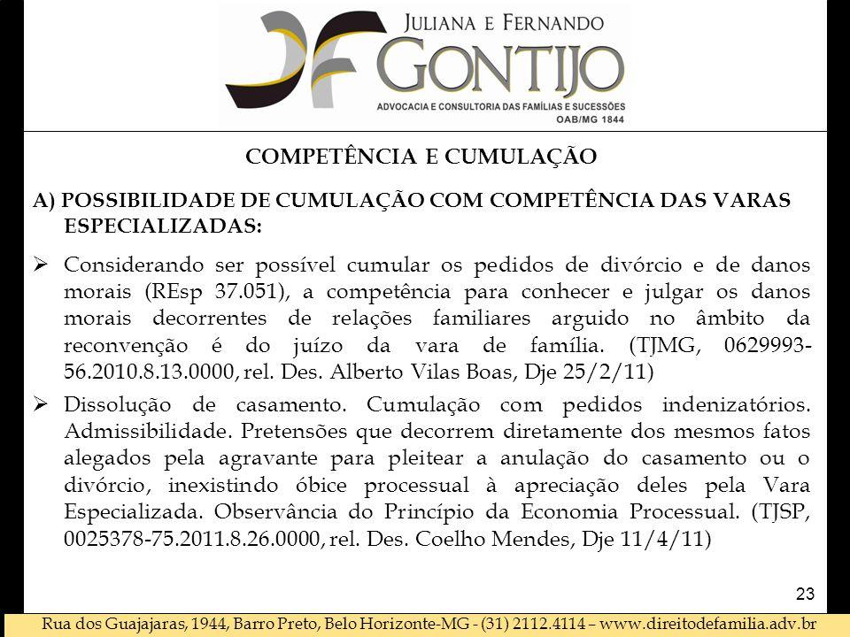 Rua dos Guajajaras, 1944, Barro Preto, Belo Horizonte-MG - (31) 2112.4114 – www.direitodefamilia.adv.br COMPETÊNCIA E CUMULAÇÃO A) POSSIBILIDADE DE CUMULAÇÃO COM COMPETÊNCIA DAS VARAS ESPECIALIZADAS: Considerando ser possível cumular os pedidos de divórcio e de danos morais (REsp 37.051), a competência para conhecer e julgar os danos morais decorrentes de relações familiares arguido no âmbito da reconvenção é do juízo da vara de família.