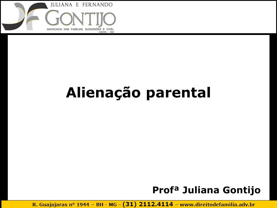 R. Guajajaras nº 1944 – BH - MG - (31) 2112.4114 – www.direitodefamilia.adv.br Profª Juliana Gontijo Alienação parental